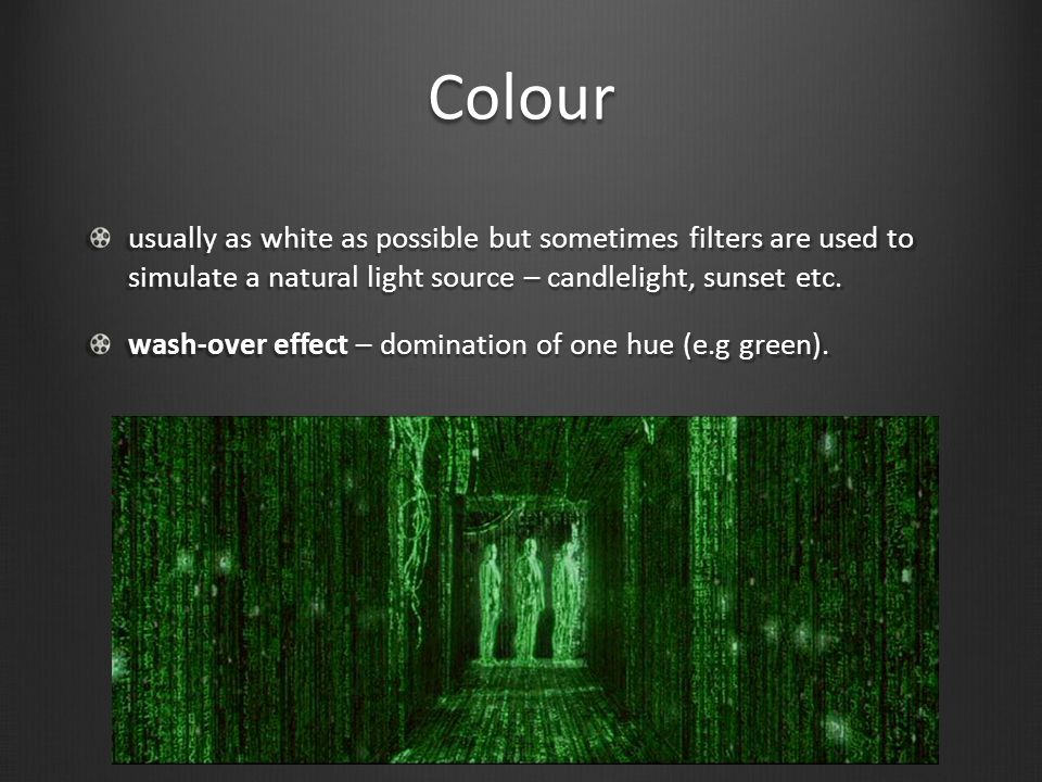 Colour usually as white as possible but sometimes filters are used to simulate a natural light source – candlelight, sunset etc.