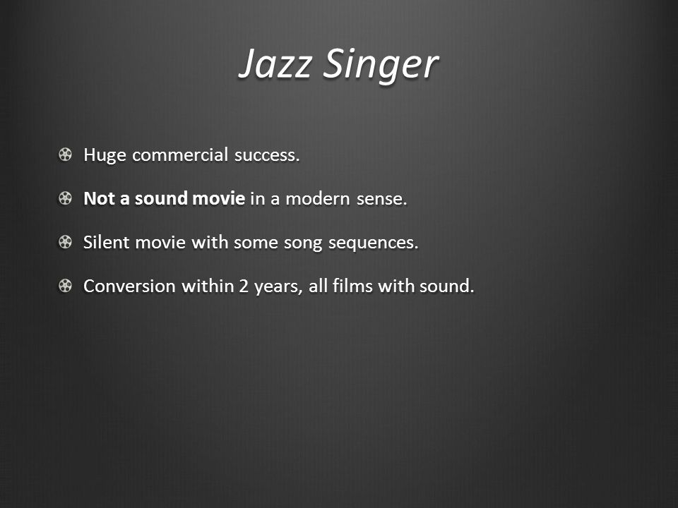 Jazz Singer Huge commercial success. Not a sound movie in a modern sense.