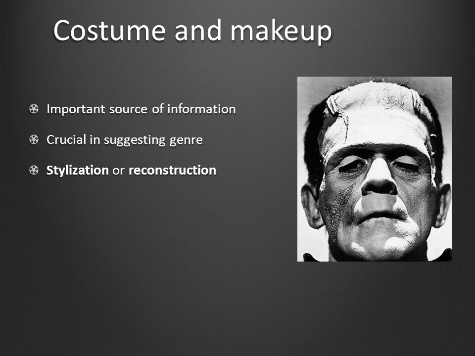 Costume and makeup Important source of information Crucial in suggesting genre Stylization or reconstruction