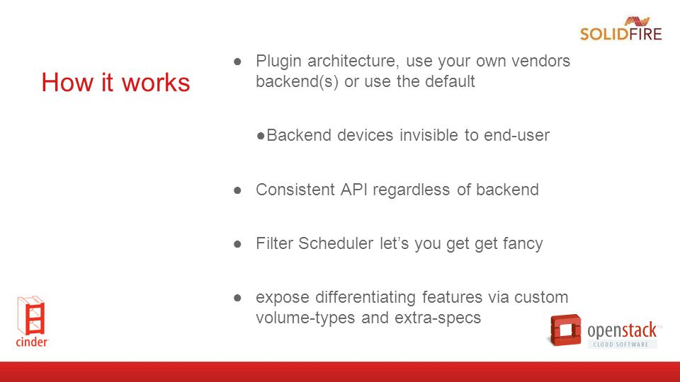 How it works ●Plugin architecture, use your own vendors backend(s) or use the default ●Backend devices invisible to end-user ●Consistent API regardles