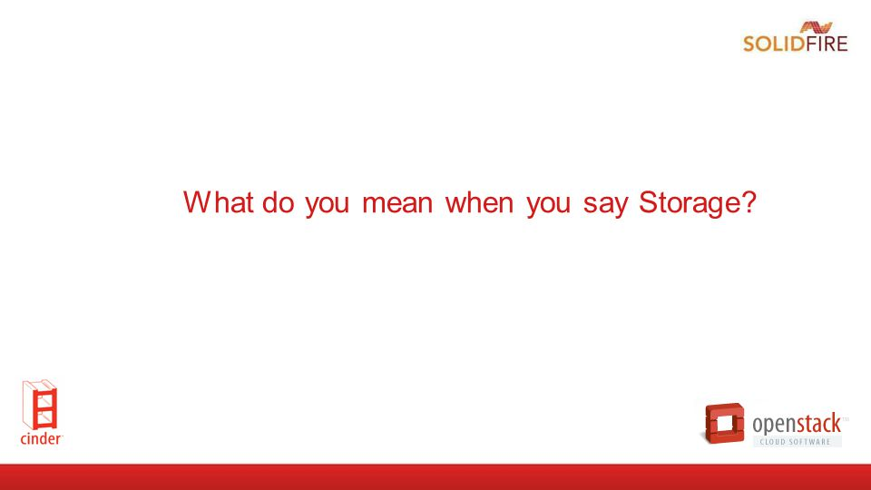 What do you mean when you say Storage?