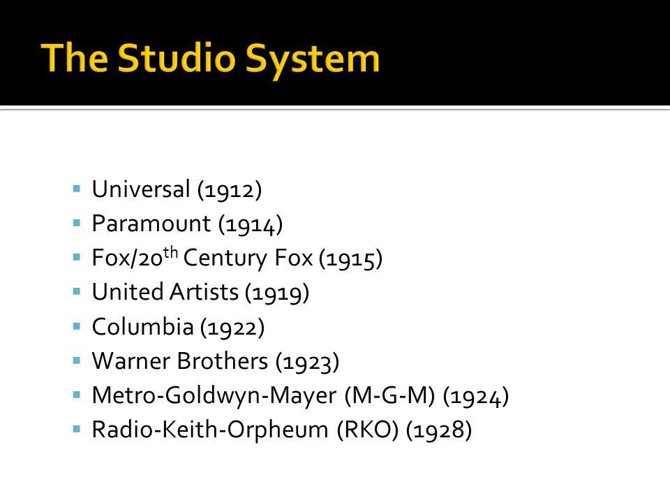  Universal (1912)  Paramount (1914)  Fox/20 th Century Fox (1915)  United Artists (1919)  Columbia (1922)  Warner Brothers (1923)  Metro-Goldwyn-Mayer (M-G-M) (1924)  Radio-Keith-Orpheum (RKO) (1928)