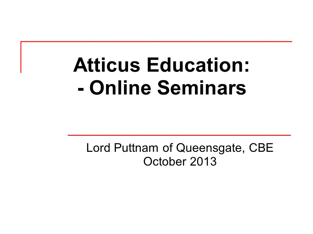 Atticus Education: - Online Seminars Lord Puttnam of Queensgate, CBE October 2013