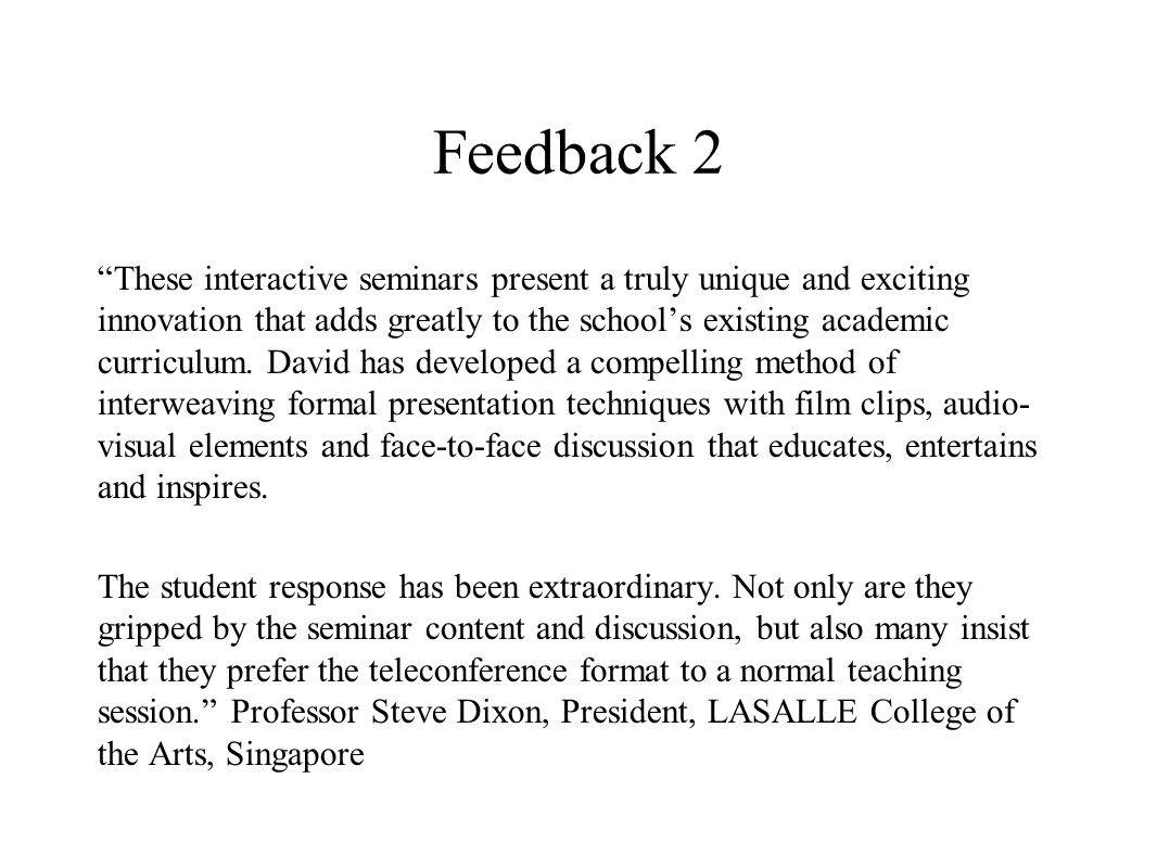 Feedback 2 These interactive seminars present a truly unique and exciting innovation that adds greatly to the school's existing academic curriculum.