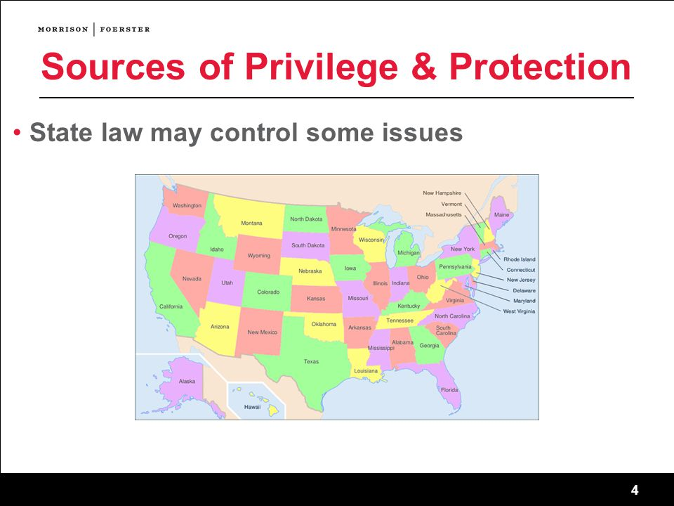 4 Sources of Privilege & Protection State law may control some issues