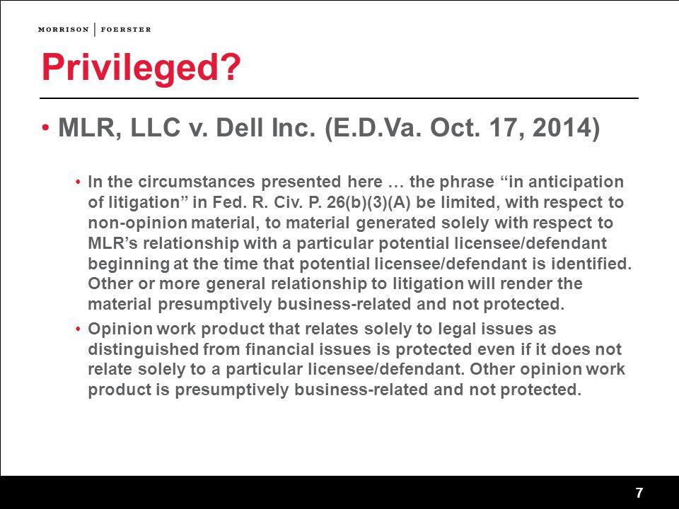 7 Privileged. MLR, LLC v. Dell Inc. (E.D.Va. Oct.