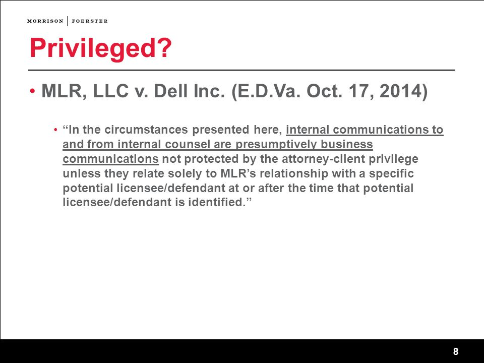"8 Privileged? MLR, LLC v. Dell Inc. (E.D.Va. Oct. 17, 2014) ""In the circumstances presented here, internal communications to and from internal counsel"