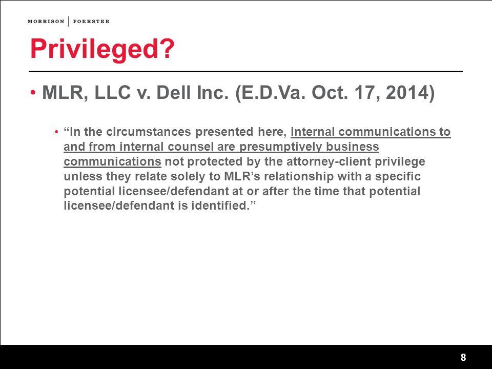 8 Privileged. MLR, LLC v. Dell Inc. (E.D.Va. Oct.