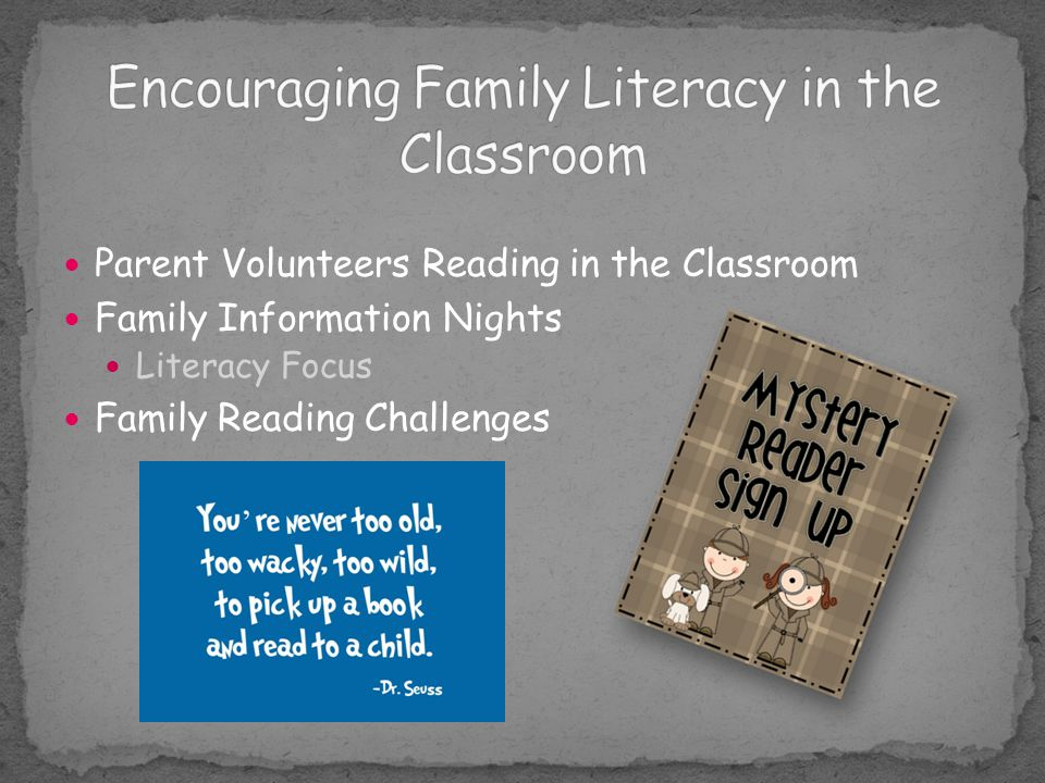 Parent Volunteers Reading in the Classroom Family Information Nights Literacy Focus Family Reading Challenges