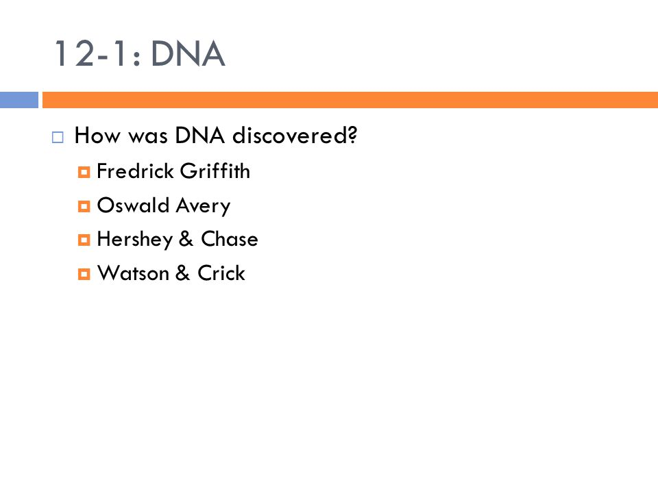 12-1: DNA  How was DNA discovered.