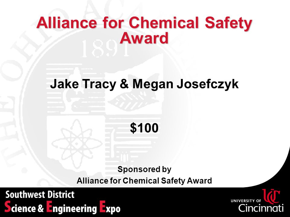Alliance for Chemical Safety Award Sponsored by Alliance for Chemical Safety Award $100 Jake Tracy & Megan Josefczyk