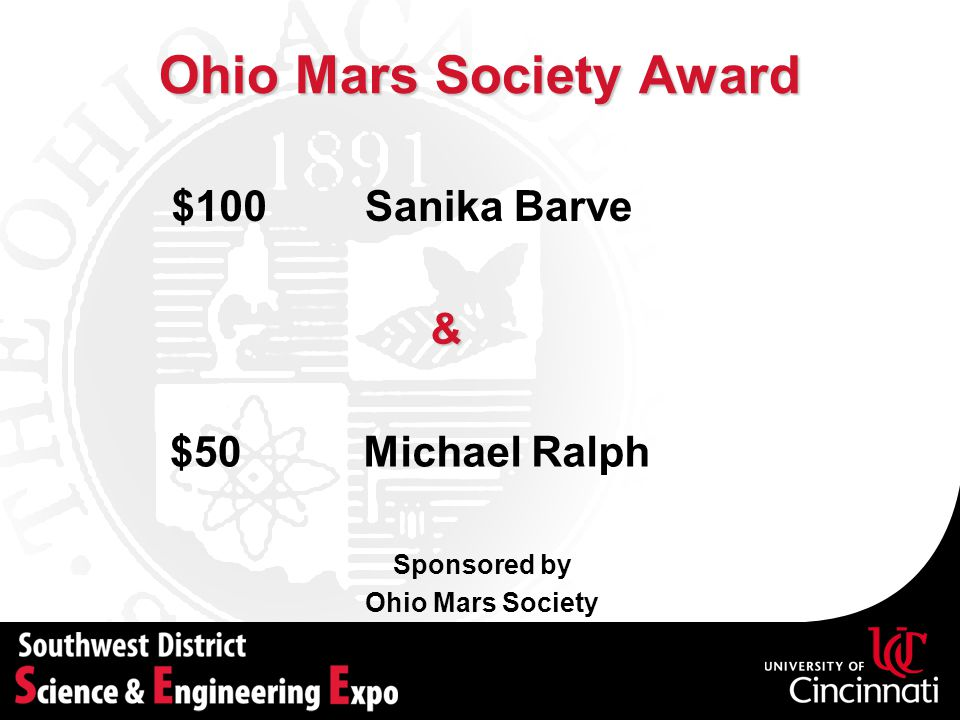 Ohio Mars Society Award Sponsored by Ohio Mars Society Sanika Barve$100 Michael Ralph$50 &