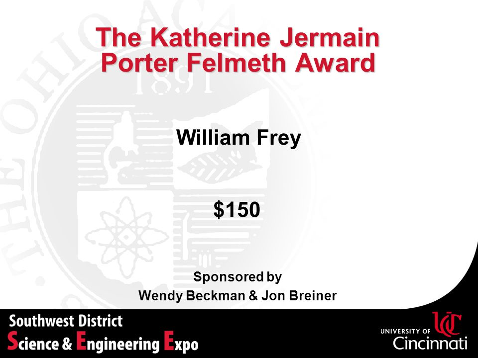 The Katherine Jermain Porter Felmeth Award Sponsored by Wendy Beckman & Jon Breiner $150 William Frey