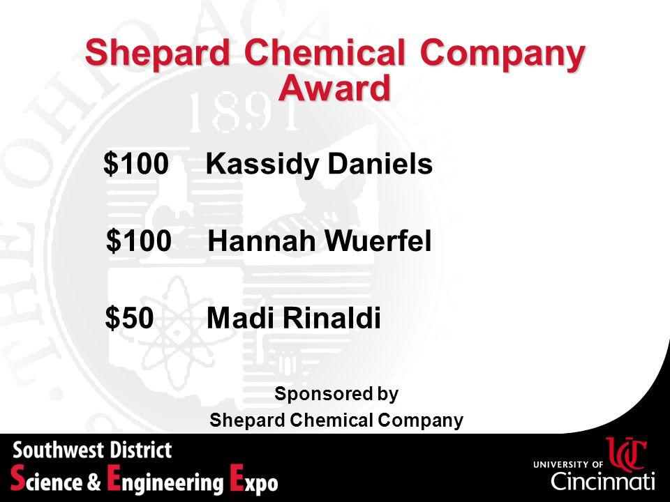 Shepard Chemical Company Award Sponsored by Shepard Chemical Company Hannah Wuerfel$100 Madi Rinaldi$50 $100Kassidy Daniels