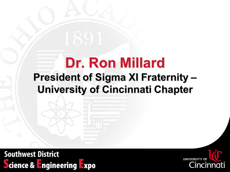 Dr. Ron Millard President of Sigma XI Fraternity – University of Cincinnati Chapter