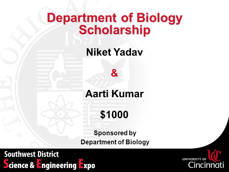 Department of Biology Scholarship Sponsored by Department of Biology Niket Yadav Aarti Kumar $1000 &