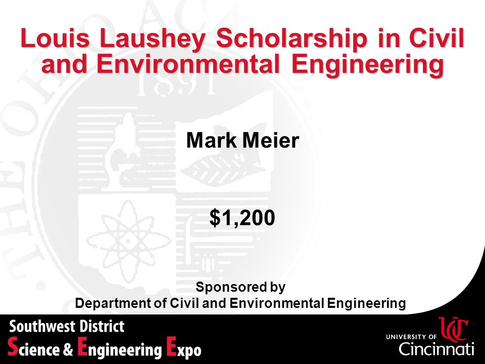 Louis Laushey Scholarship in Civil and Environmental Engineering Sponsored by Department of Civil and Environmental Engineering Mark Meier $1,200