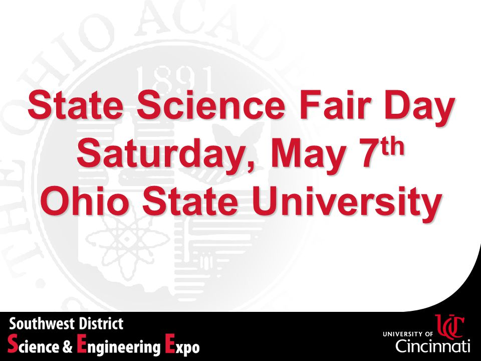 State Science Fair Day Saturday, May 7 th Ohio State University