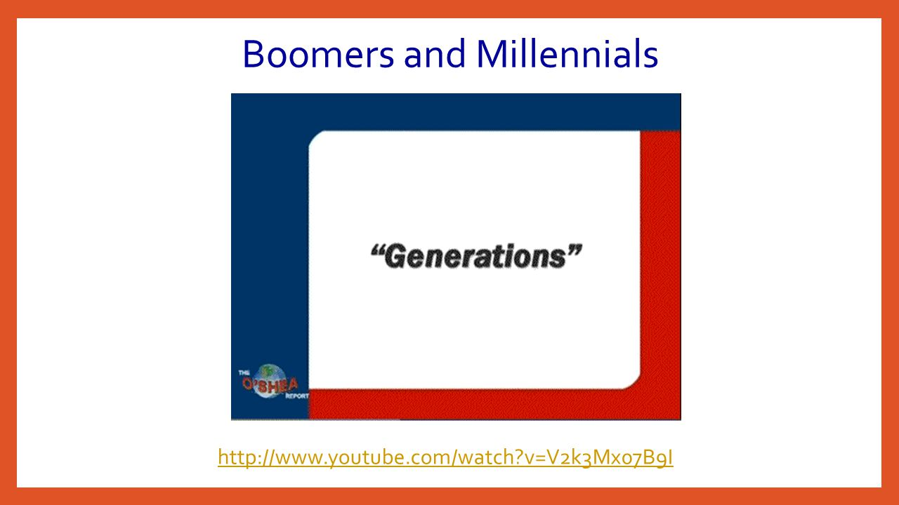 Boomers and Millennials http://www.youtube.com/watch?v=V2k3Mx07B9I