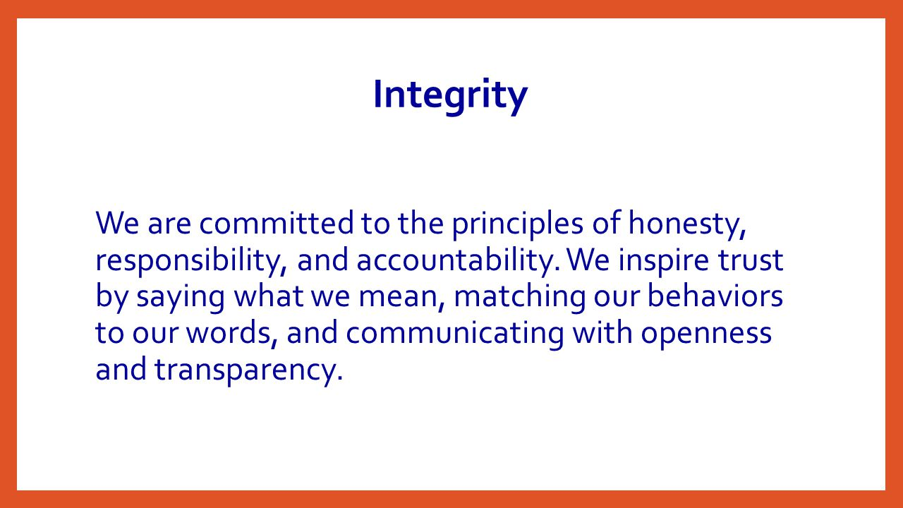 Integrity We are committed to the principles of honesty, responsibility, and accountability.