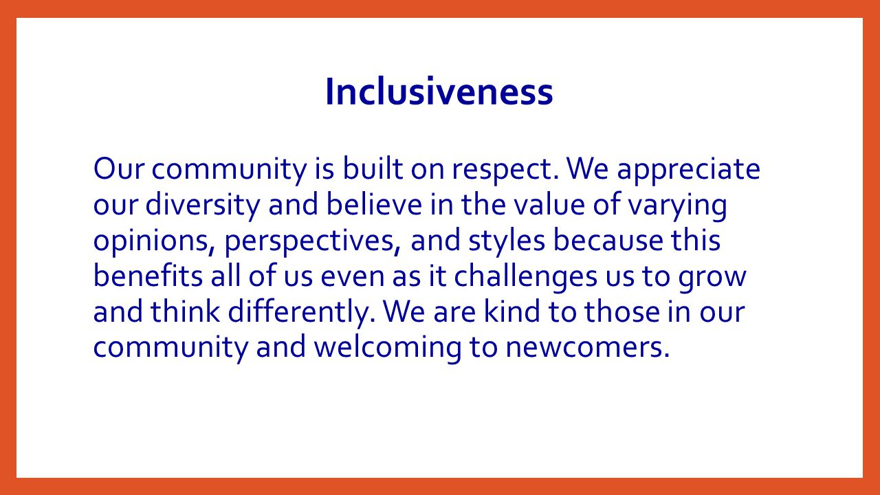 Inclusiveness Our community is built on respect.