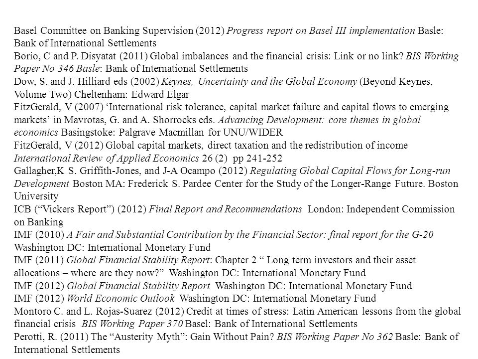 Basel Committee on Banking Supervision (2012) Progress report on Basel III implementation Basle: Bank of International Settlements Borio, C and P.