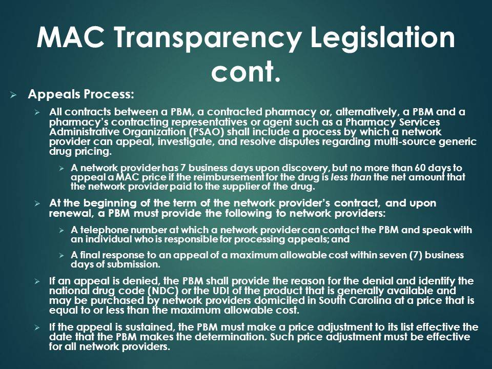 MAC Transparency Legislation cont.  Appeals Process:  All contracts between a PBM, a contracted pharmacy or, alternatively, a PBM and a pharmacy's c
