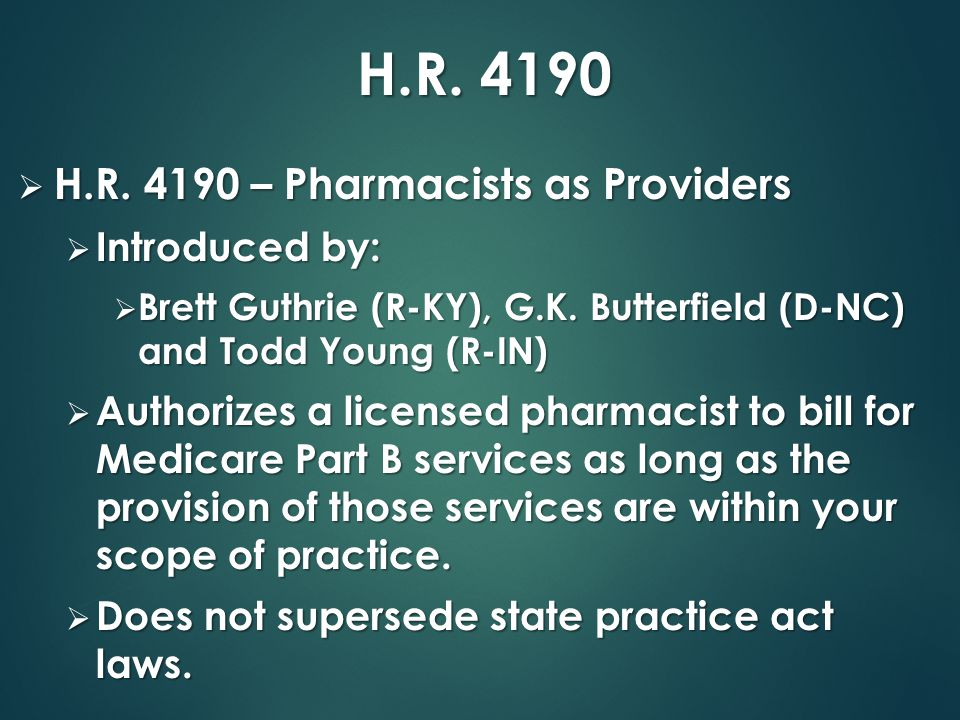 H.R. 4190  H.R. 4190 – Pharmacists as Providers  Introduced by:  Brett Guthrie (R-KY), G.K. Butterfield (D-NC) and Todd Young (R-IN)  Authorizes a