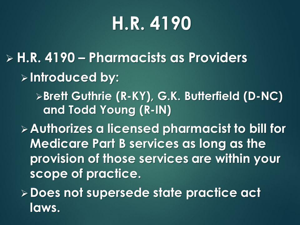H.R.4190  H.R. 4190 – Pharmacists as Providers  Introduced by:  Brett Guthrie (R-KY), G.K.