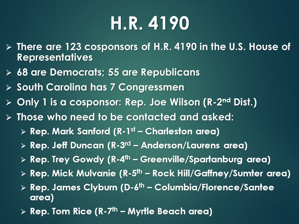 H.R. 4190  There are 123 cosponsors of H.R. 4190 in the U.S. House of Representatives  68 are Democrats; 55 are Republicans  South Carolina has 7 C