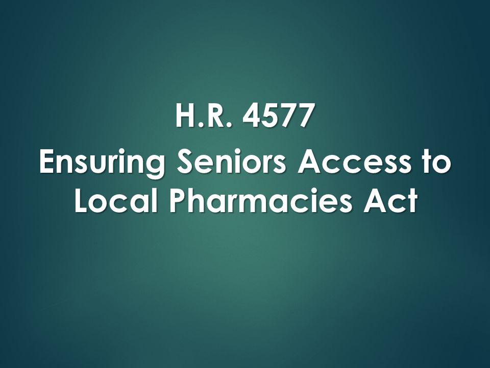 H.R. 4577 Ensuring Seniors Access to Local Pharmacies Act