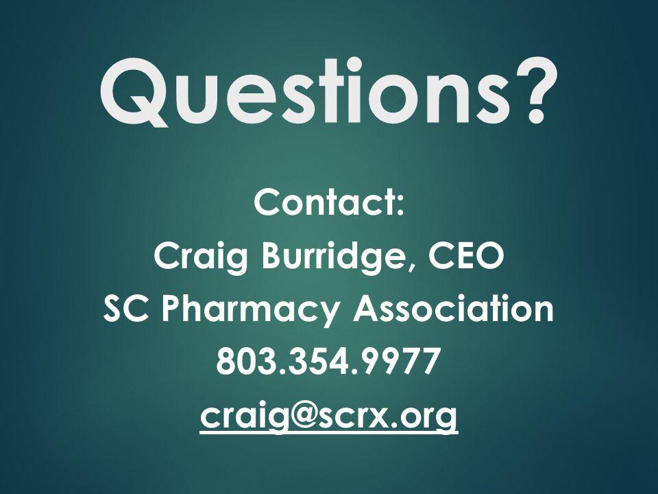 Questions? Contact: Craig Burridge, CEO SC Pharmacy Association 803.354.9977 craig@scrx.org