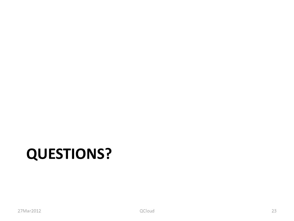 QUESTIONS? 27Mar2012QCloud23