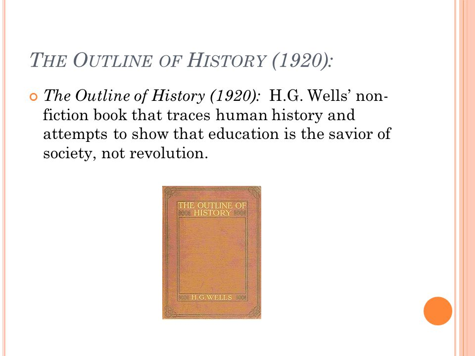 T HE O UTLINE OF H ISTORY (1920): The Outline of History (1920): H.G.