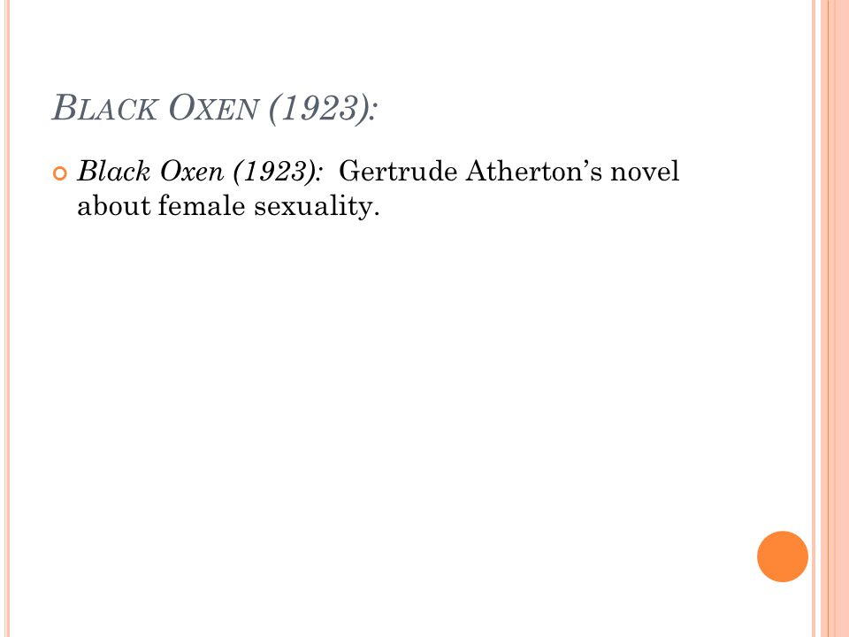 B LACK O XEN (1923): Black Oxen (1923): Gertrude Atherton's novel about female sexuality.