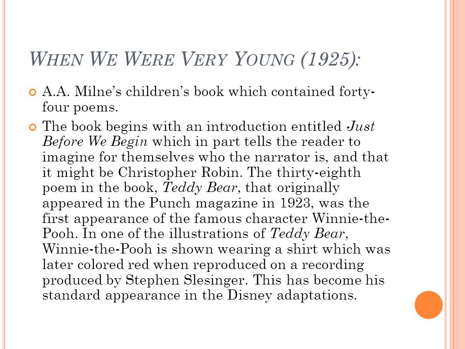 W HEN W E W ERE V ERY Y OUNG (1925): A.A. Milne's children's book which contained forty- four poems. The book begins with an introduction entitled Jus