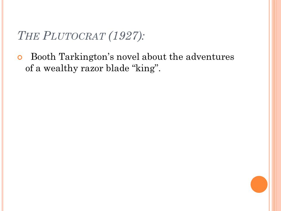 T HE P LUTOCRAT (1927): Booth Tarkington's novel about the adventures of a wealthy razor blade king .
