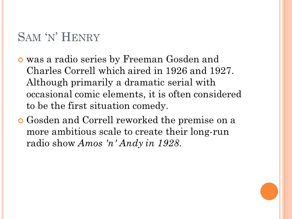 S AM ' N ' H ENRY was a radio series by Freeman Gosden and Charles Correll which aired in 1926 and 1927.