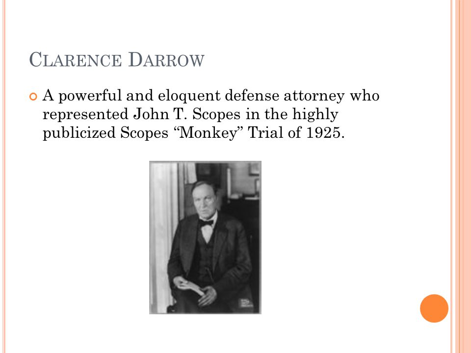 C LARENCE D ARROW A powerful and eloquent defense attorney who represented John T.