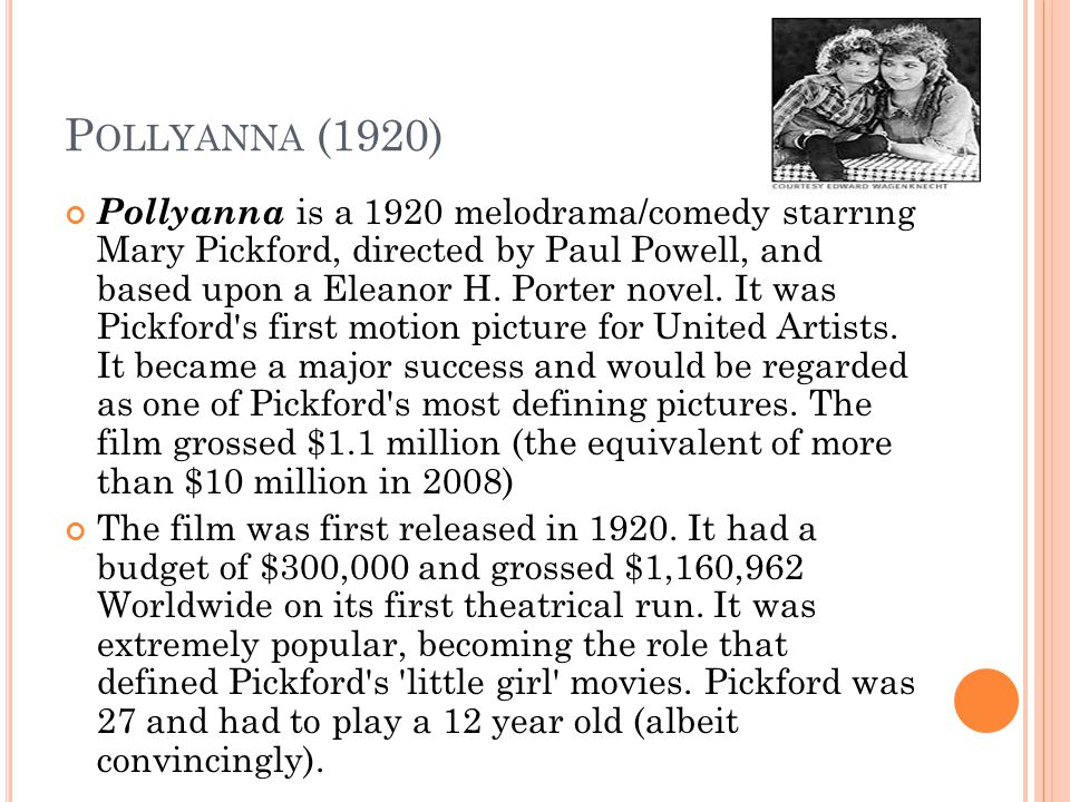 P OLLYANNA (1920) Pollyanna is a 1920 melodrama/comedy starring Mary Pickford, directed by Paul Powell, and based upon a Eleanor H.