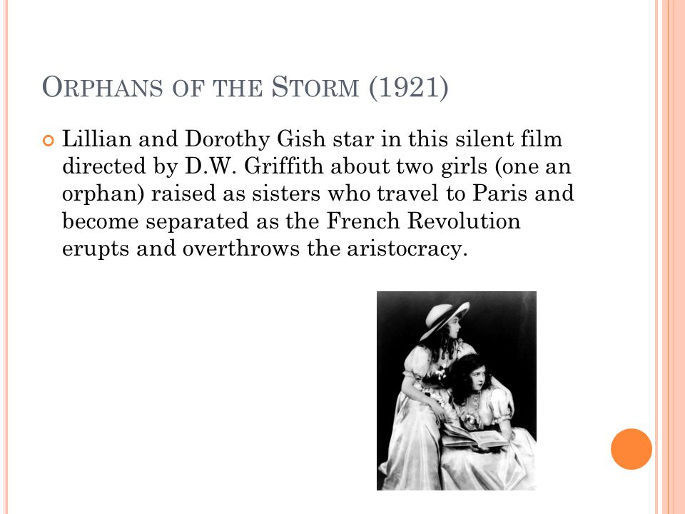 O RPHANS OF THE S TORM (1921) Lillian and Dorothy Gish star in this silent film directed by D.W.