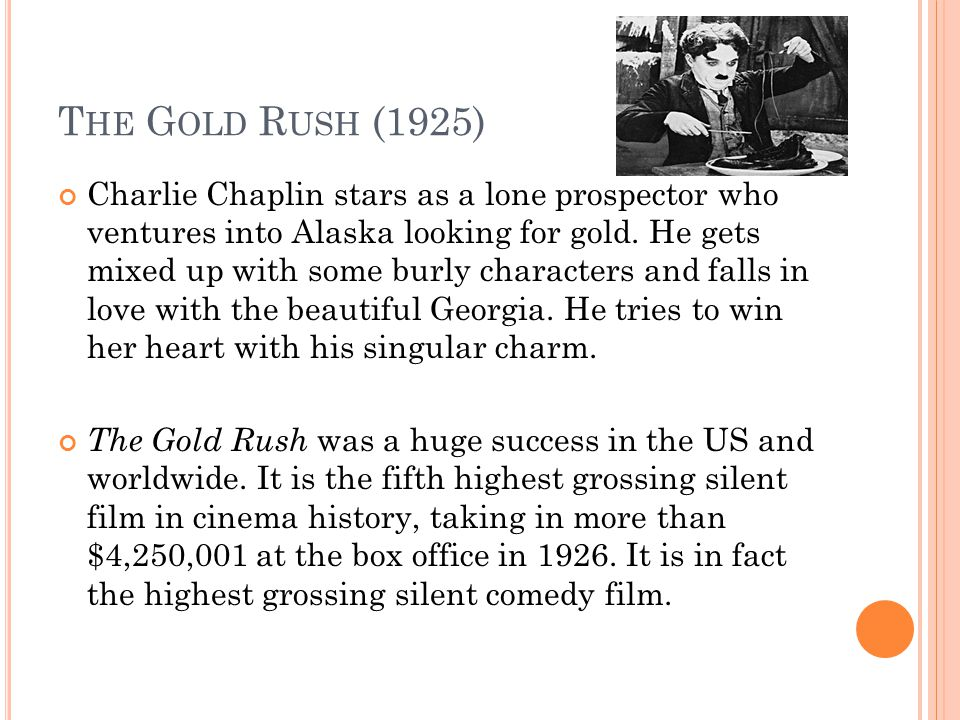 T HE G OLD R USH (1925) Charlie Chaplin stars as a lone prospector who ventures into Alaska looking for gold.