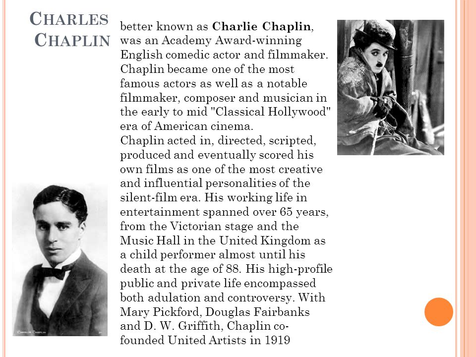 C HARLES C HAPLIN better known as Charlie Chaplin, was an Academy Award-winning English comedic actor and filmmaker.