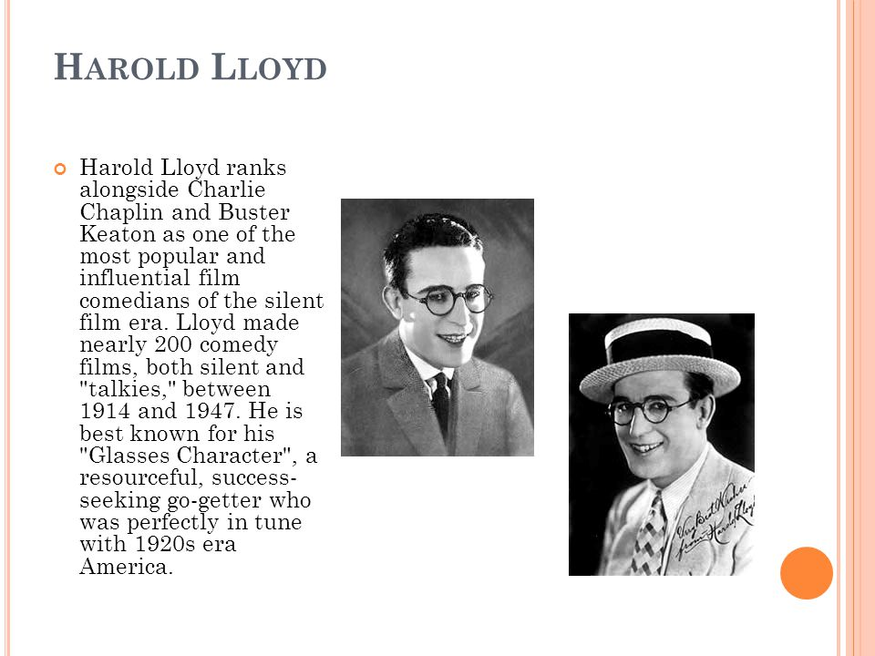 H AROLD L LOYD Harold Lloyd ranks alongside Charlie Chaplin and Buster Keaton as one of the most popular and influential film comedians of the silent film era.