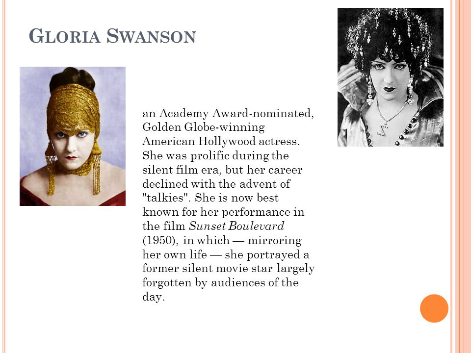 G LORIA S WANSON an Academy Award-nominated, Golden Globe-winning American Hollywood actress.