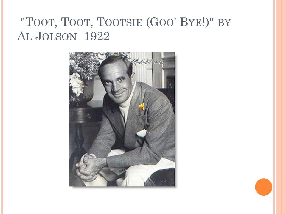T OOT, T OOT, T OOTSIE (G OO B YE !) BY A L J OLSON 1922