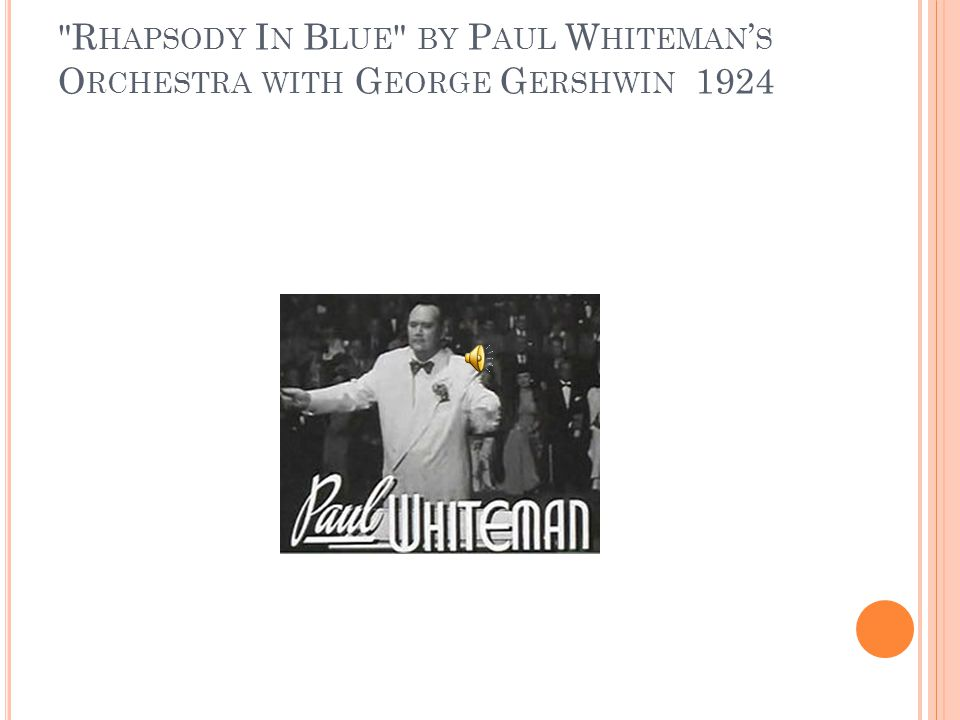 R HAPSODY I N B LUE BY P AUL W HITEMAN ' S O RCHESTRA WITH G EORGE G ERSHWIN 1924