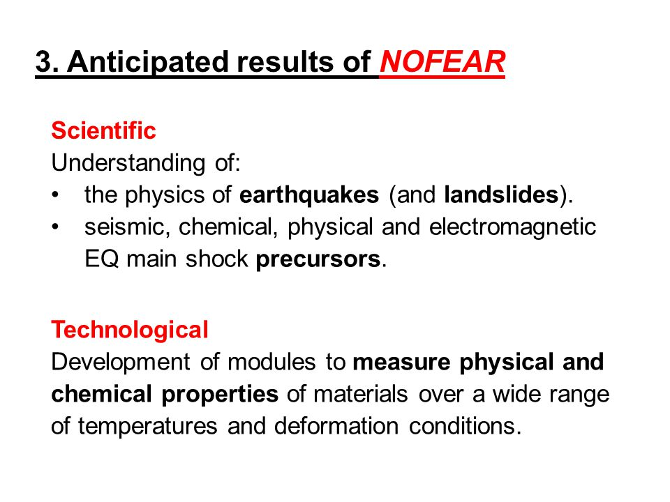 3. Anticipated results of NOFEAR the physics of earthquakes (and landslides). seismic, chemical, physical and electromagnetic EQ main shock precursors