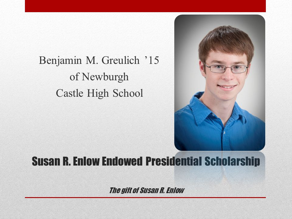 Susan R. Enlow Endowed Presidential Scholarship The gift of Susan R.