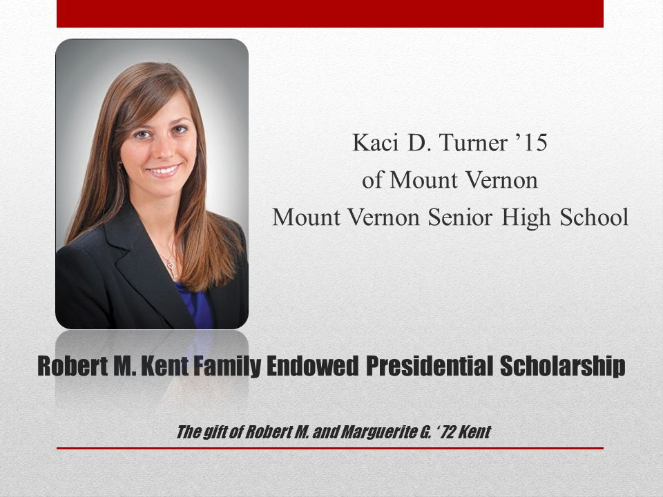 Robert M. Kent Family Endowed Presidential Scholarship The gift of Robert M.